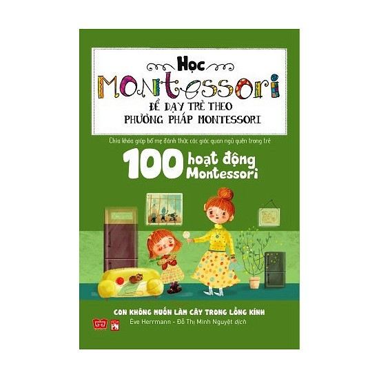 Sách - 100 Hoạt Động Montessori: con không muốn làm cây trong lồng kính