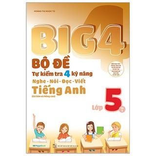 Sách Big 4 Bộ Đề Tự Kiểm Tra 4 Kỹ Năng Nghe – Nói – Đọc – Viết (Cơ Bản và Nâng Cao) Tiếng Anh Lớp 5 Tập 1
