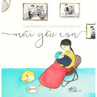 Sách Mãi yêu con - Câu chuyện giản dị, cảm động về tình yêu thương vô điều kiện của cha mẹ dành cho con Gigabook