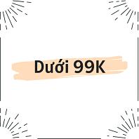 TẤT CẢ DƯỚI 99K