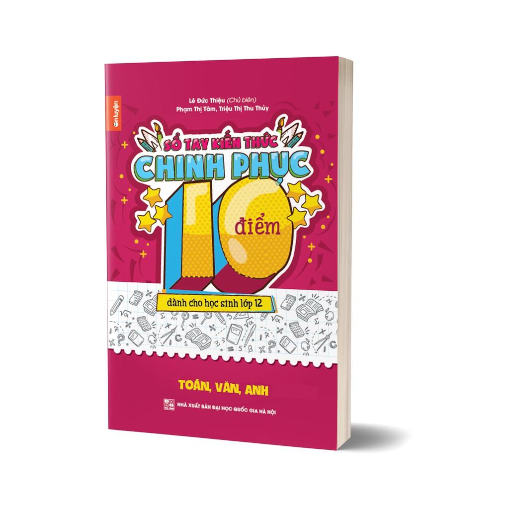 Sách - Sổ tay kiến thức chinh phục điểm 10 dành cho học sinh lớp 12 - Toán, Văn, Anh