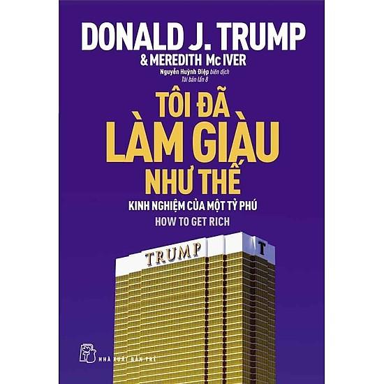 Sách - D.Trump - Tôi Đã Làm Giàu Như Thế ( Bài Học Kinh Nghiệm Của Tỷ Phú Mỹ)