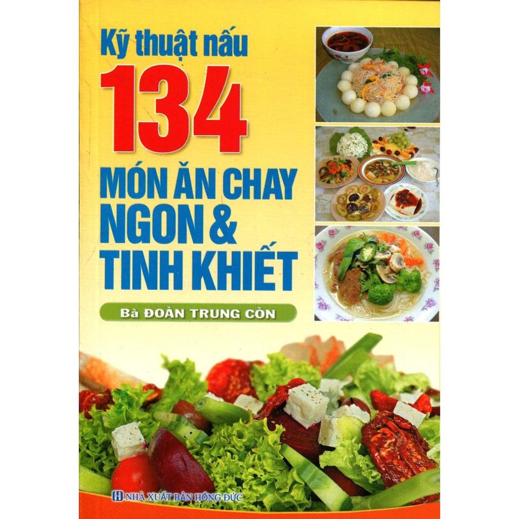 Sách - Kỹ Thuật Nấu 134 Món Ăn Chay Ngon Và Tinh Khiết