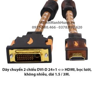 Dây chuyển 2 chiều DVI-D 24+1 sang HDMI, HDMI sang DVI-D 24+1, bọc lưới, không nhiễu, dài 1.5 / 3M.