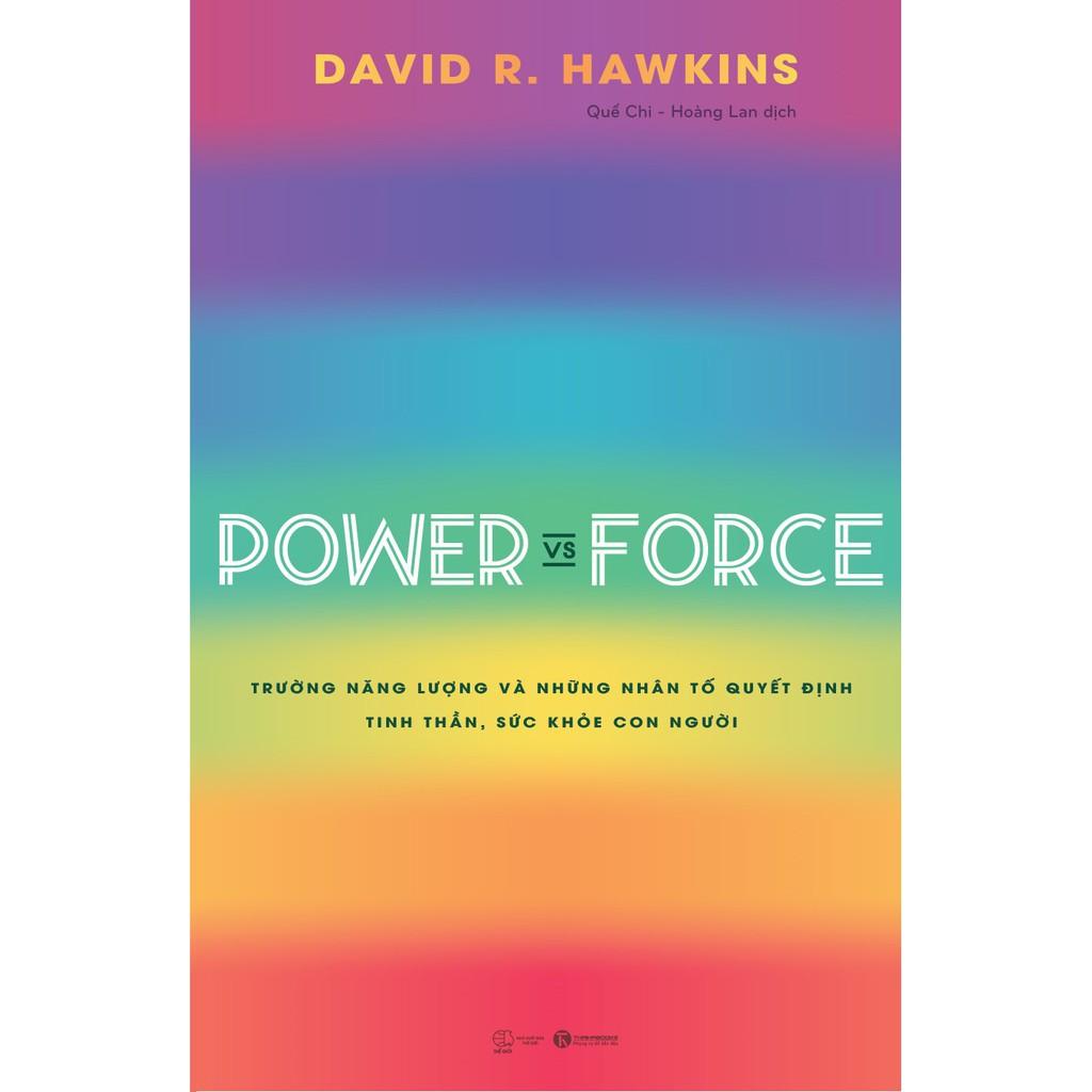 Sách - Power vs Force - Trường Năng Lượng Và Những Nhân Tố Quyết Định Tinh Thần Và Sức Khỏe Con Người (Bìa mềm)