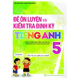 Sách: Đề Ôn Luyện Và Kiểm Tra Định Kỳ Tiếng Anh  Lớp 5
