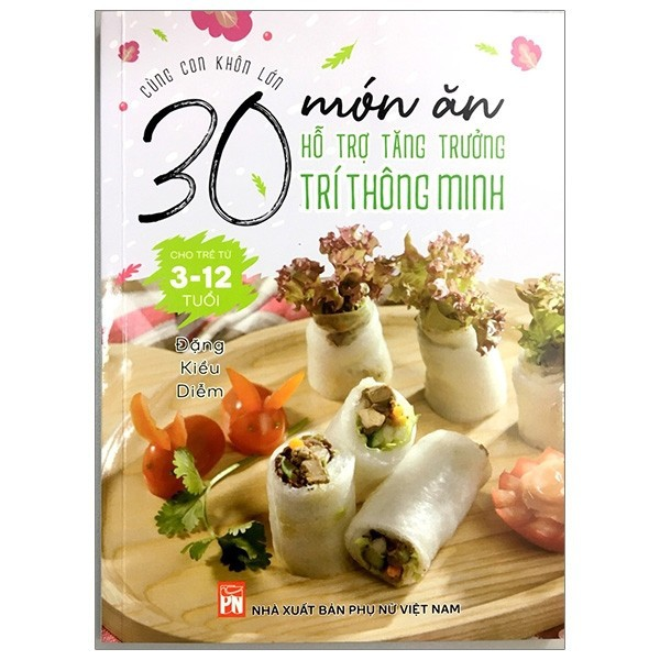 Sách- Cùng Con Khôn Lớn - 30 Món Ăn Hỗ Trợ Tăng Trưởng Trí Thông Minh Cho Trẻ Từ 3-12 Tuổi