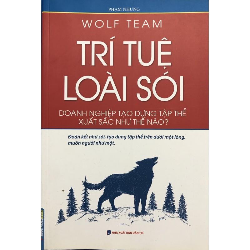 sách - Wolf Team Trí tuệ loài sói - doanh nghiệp tạo dựng tập thể xuất sắc như thế nao? ( Bìa mềm )