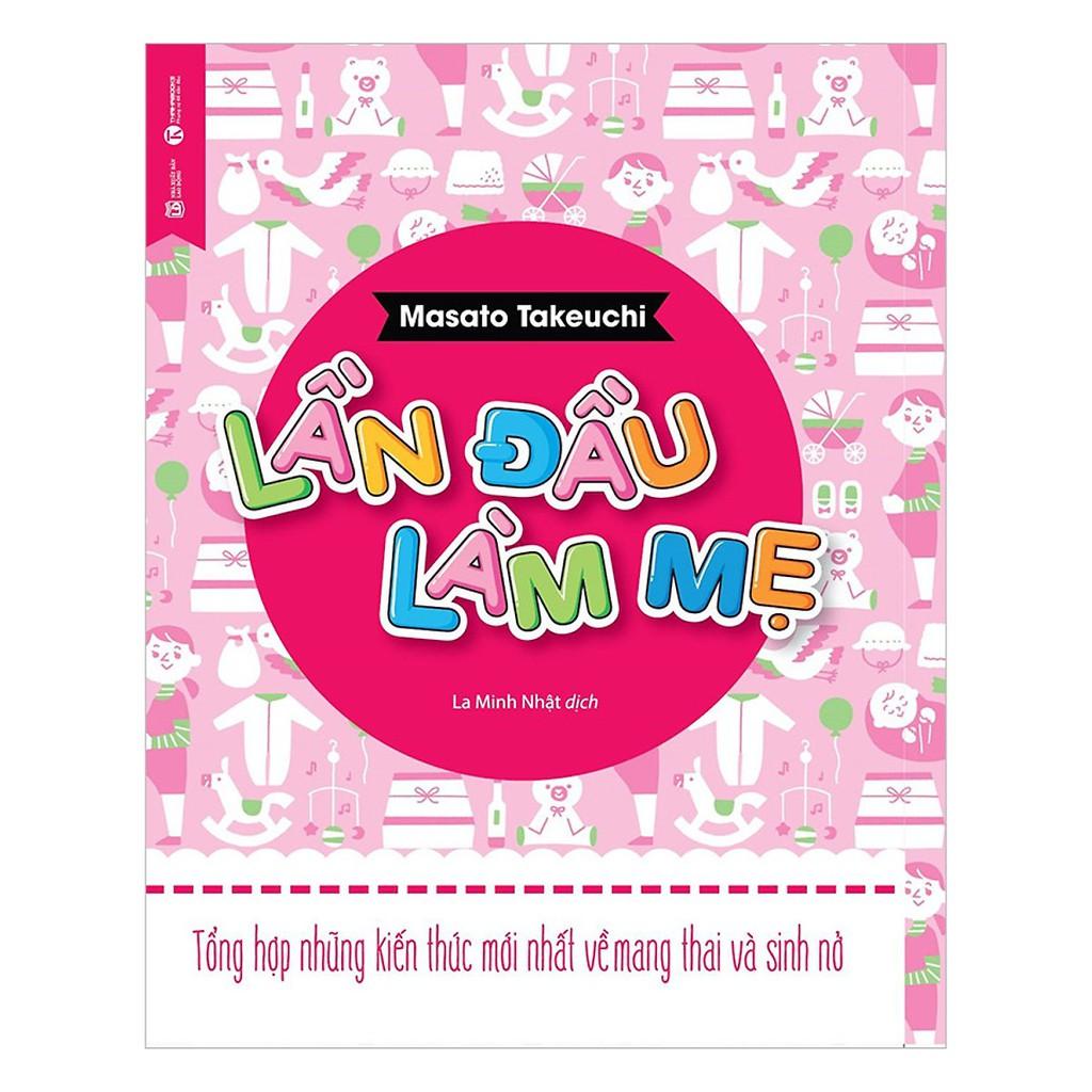 Sách - Lần Đầu Làm Mẹ - Tổng Hợp Những Kiến Thức Mới Nhất Về Mang Thai Và Sinh Nở