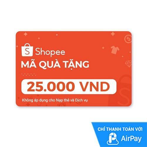 [E-voucher] Mã Quà Tặng Shopee (trừ Nạp Thẻ Dịch Vụ) 25.000đ thanh toán bằng AirPay
