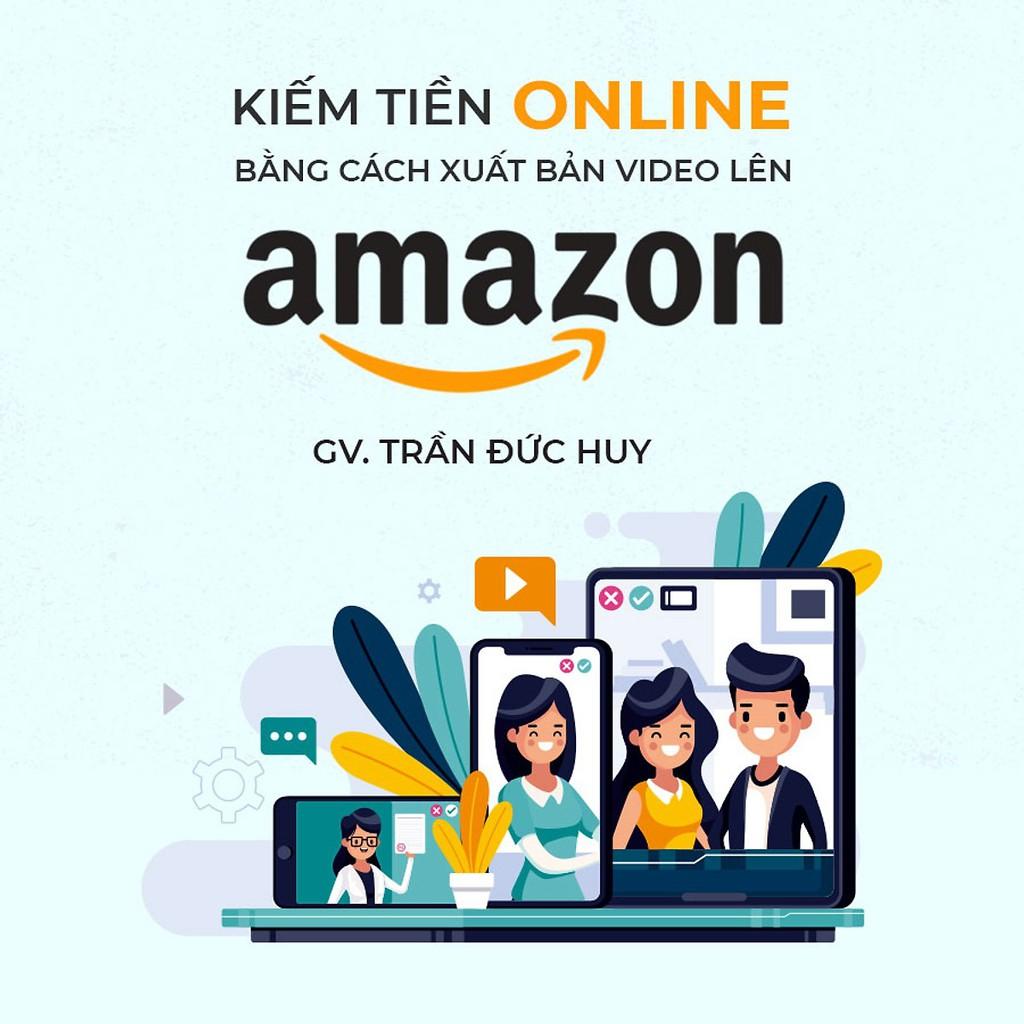 [Voucher-Khóa Học Online] Kiếm tiền Online với Amazon bằng cách xuất bản Video lên Amazon - Toàn Quốc - HereEast