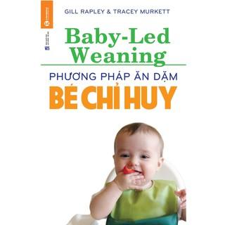 Sách - Phương Pháp Ăn Dặm Bé Chỉ Huy (Baby Led-Weaning)