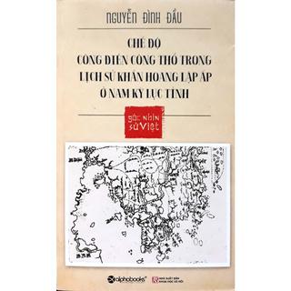 Sách - Góc Nhìn Sử Việt - Chế Độ Công Điền Công Thổ Trong Lịch Sử Khẩn Hoang Lập Ấp Ở Nam Kỳ Lục Tỉnh thumbnail