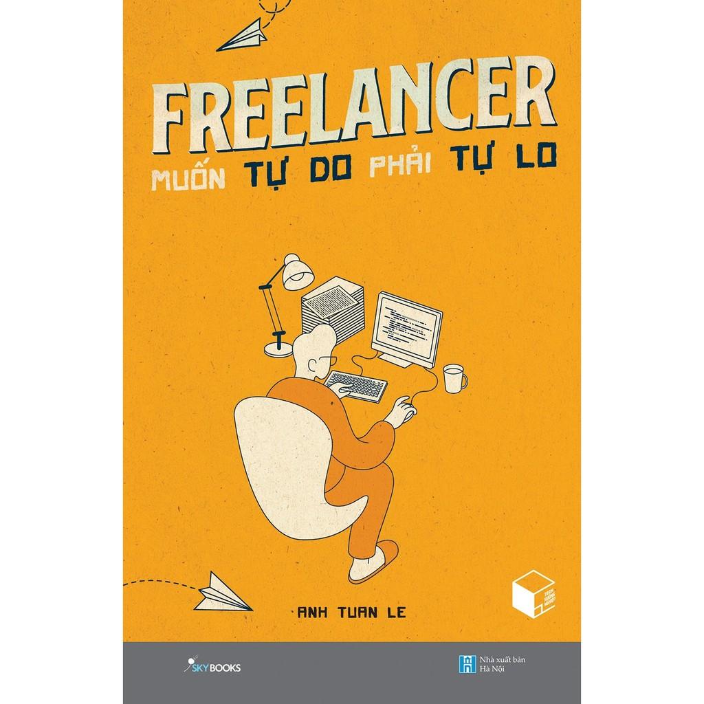 Sách - Freelancer Muốn Tự Do Phải Tự Lo