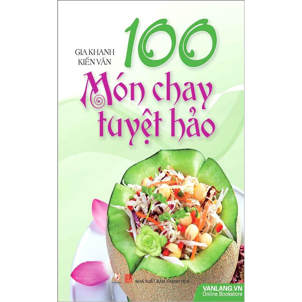 Sách - 100 Món Chay Tuyệt Hảo (Tái Bản)