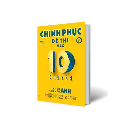 Sách Chinh Phục Đề Thi Vào 10 Chuyên - Khối Chuyên Anh (Tái Bản)