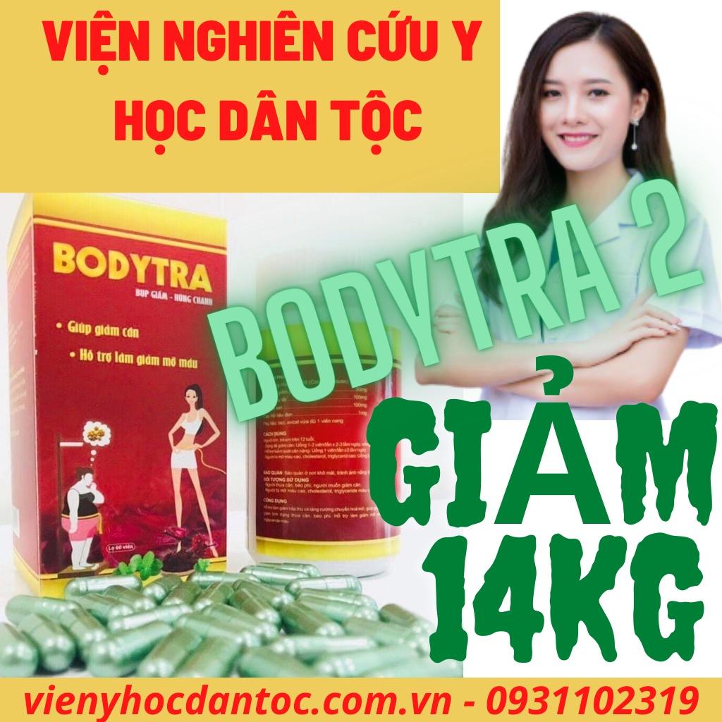 [Viện Y Học Dân Tộc] Giảm Cân An Toàn Bodytra2 Giảm 10-14Kg Sau 1 Liệu Trình-Không Tăng Lại-Tặng 60 viên Shan Tuyết Việt