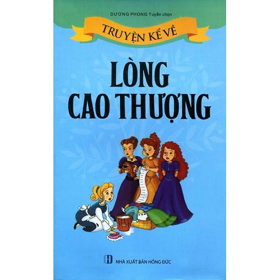 Sách - Truyện Kể Về Lòng Cao Thượng - 3159862 , 1227674868 , 322_1227674868 , 52000 , Sach-Truyen-Ke-Ve-Long-Cao-Thuong-322_1227674868 , shopee.vn , Sách - Truyện Kể Về Lòng Cao Thượng