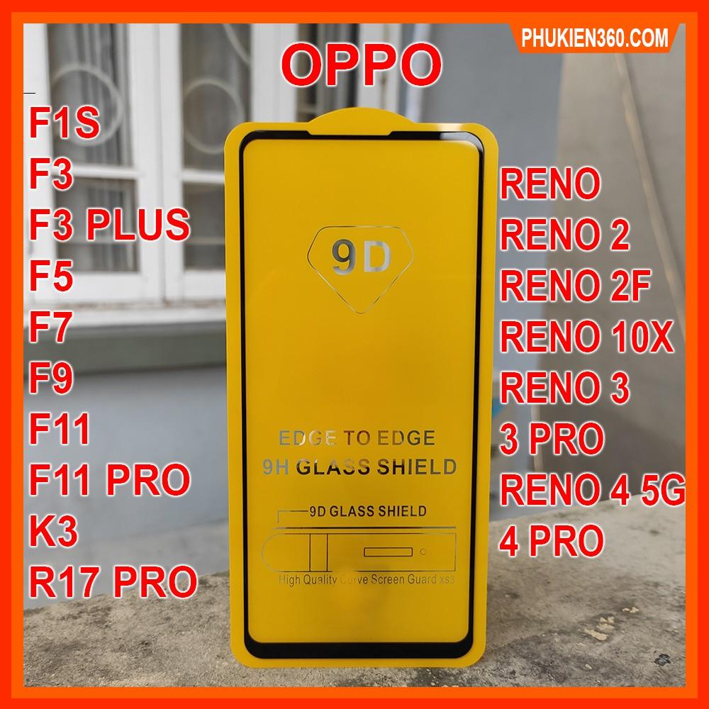 Kính Cường Lực Oppo Full Màn 9D Oppo RENO 4,RENO 3,RENO 2F,F11 PRO,F1S,F3,F5,F7,F9,F11,K3,RENO,RENO 2,RENO 3 PRO