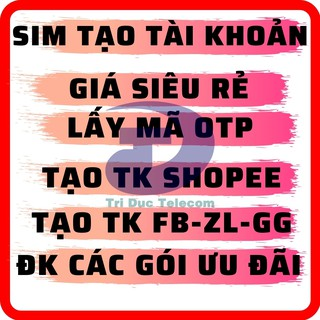 Sim 4G [MỚI 100%] Viettel – MobiFone – VinaPhone – iTel – Vietnamobile Dùng Lấy mã OTP, tạo tài khoản Shopee, Làm DV…