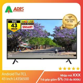 Android Tivi TCL 43 inch L43S6500 | Chính Hãng, Giá Rẻ