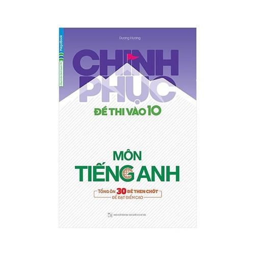 Sách Chinh Phục Đề Thi Vào 10 Môn Anh