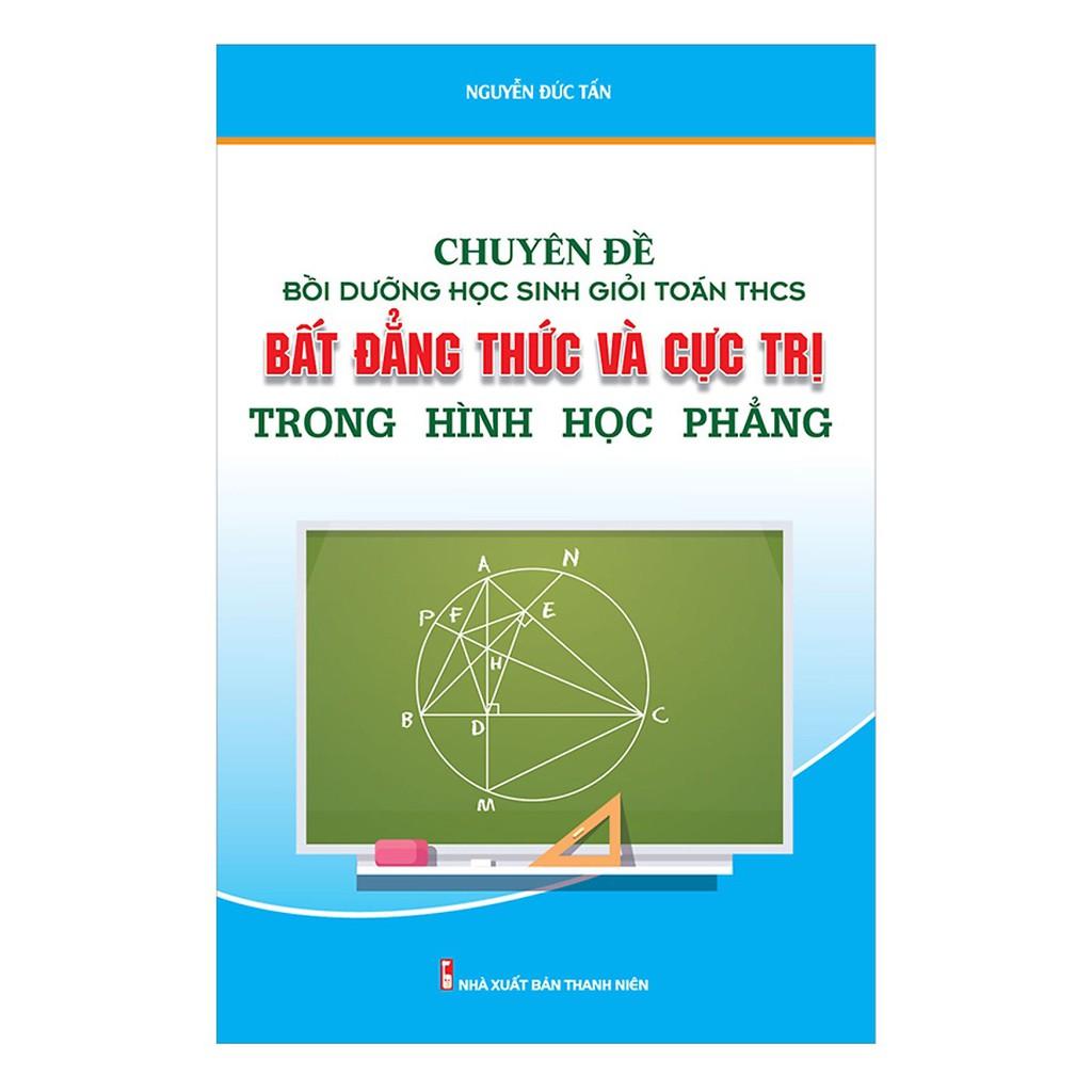 Sách - Chuyên đề bồi dưỡng học sinh giỏi Toán THCS Bất đẳng thức và cực trị trong hình học phẳng - 14694239 , 2219071291 , 322_2219071291 , 134000 , Sach-Chuyen-de-boi-duong-hoc-sinh-gioi-Toan-THCS-Bat-dang-thuc-va-cuc-tri-trong-hinh-hoc-phang-322_2219071291 , shopee.vn , Sách - Chuyên đề bồi dưỡng học sinh giỏi Toán THCS Bất đẳng thức và cực trị