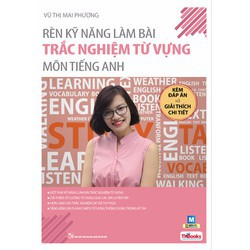 sách cô Mai Phương Rèn kỹ năng làm bài trắc nghiệm từ vựng môn Tiếng Anh