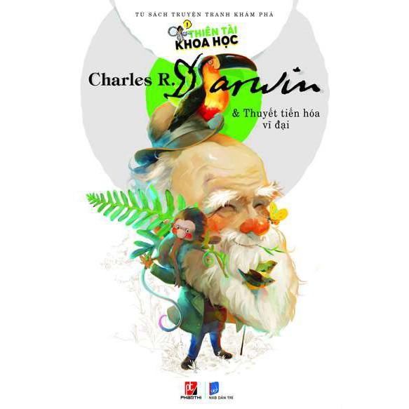 Sách - Thiên Tài Khoa Học - Charles R. Darwin & Thuyết Tiến Hóa Vĩ Đại