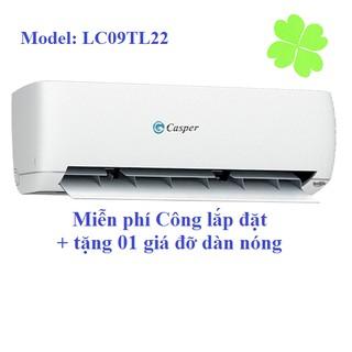 Điều hòa LC09TL22 hãng Casper + Miễn phí Công lắp đặt