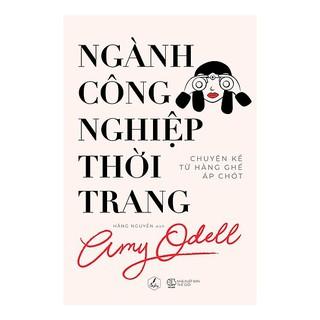 [ Sách ] Ngành Công Nghiệp Thời Trang - Chuyện Kể Từ Hàng Ghế Áp Chót - Amy Odell thumbnail