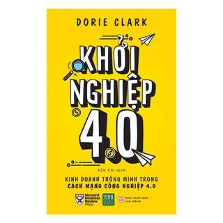 Sách – Khởi Nghiệp 4.0 – Kinh Doanh Thông Minh Trong Cách Mạng Công Nghiệp 4.0