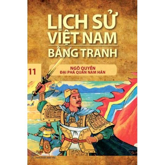 Sách: Lịch sử Việt Nam bằng tranh - Tập 11: Ngô Quyền đại phá quân Nam Hán