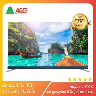[ CHÍNH HÃNG ] Android Tivi TCL 4K 55 inch L55C8
