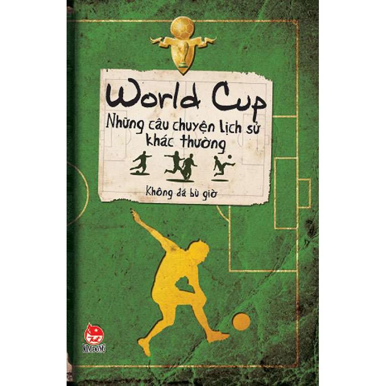 Sách - Những Câu Chuyện Lịch Sử Khác Thường - World Cup