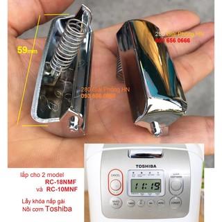 Lẫy khóa nắp nồi cơm điện Toshiba RC-18NMF và RC-10MNF