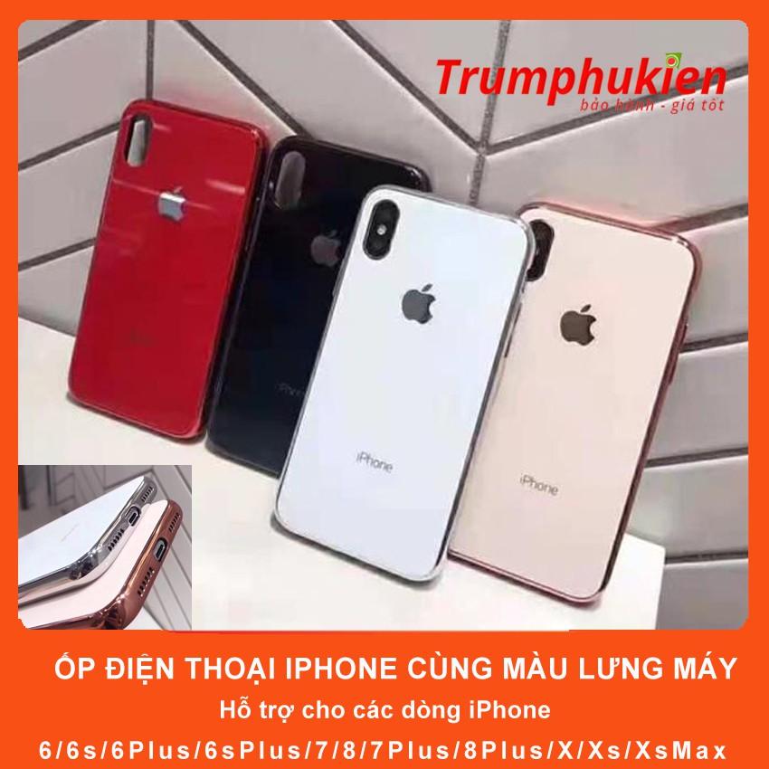 Ốp điện thoại iPhone kính cường lực viền dẻo đồng màu lưng máy các dòng Iphone 6/7/8/X/Xs/Xr/XsMax
