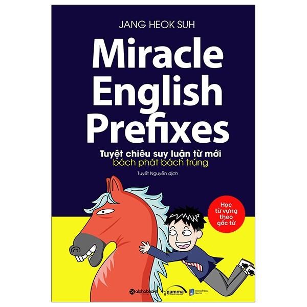 Sách - Miracle english prefixes - Tuyệt chiêu suy luận từ mới bách phát bách trúng