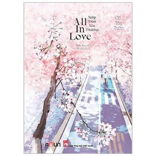 [Mã LIFE10K15 giảm 10K đơn 20K] Sách - All In Love - Ngập Tràn Yêu Thương (Tái Bản 2020)