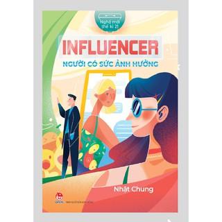 Sách - Nghề Mới Thế Kỷ 21 - Influencer Người Có Sức Ảnh Hưởng