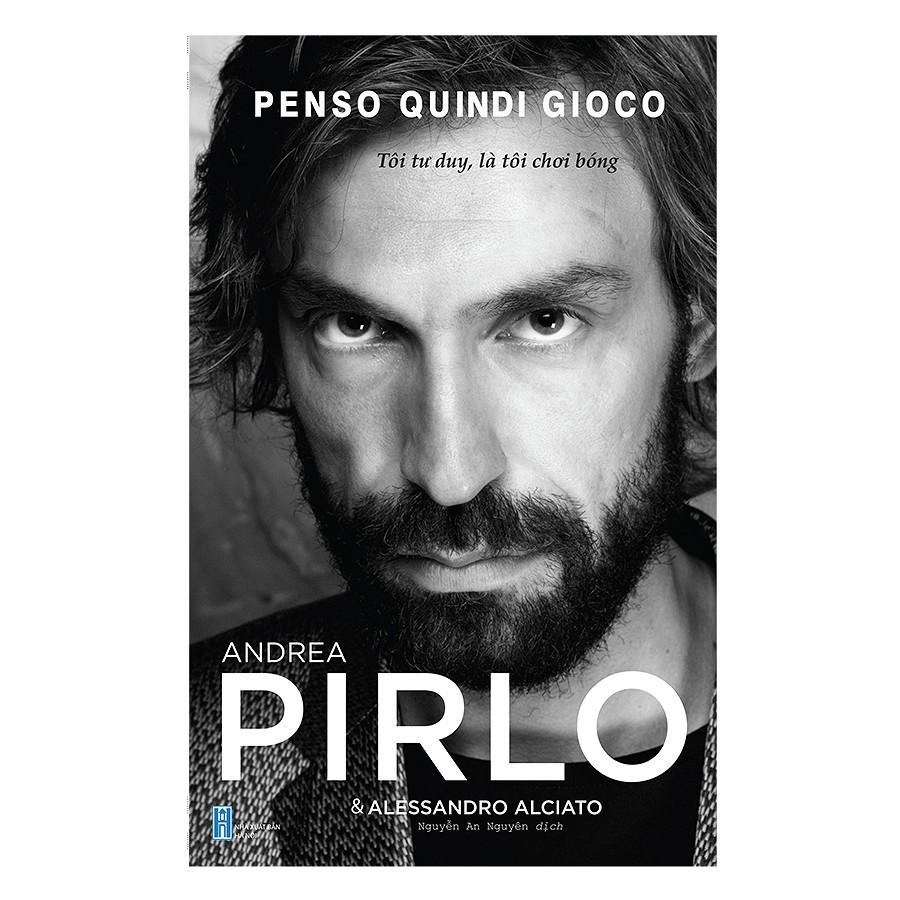 [ Sách ] Andrea Pirlo - Penso Quindi Gioco Tôi Tư Duy Là Tôi Chơi Bóng