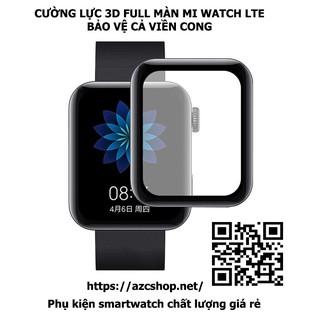 Cường Lực Mi Watch 3D Full Màn - Bảo Vệ Mi Watch LTE Cả Viền Cong