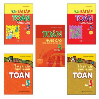 Sách: Combo 5 Cuốn Toán Lớp 5: Toán Nâng cao + Vở bài tập Thực hành Toán 5 Tập 1 + 2