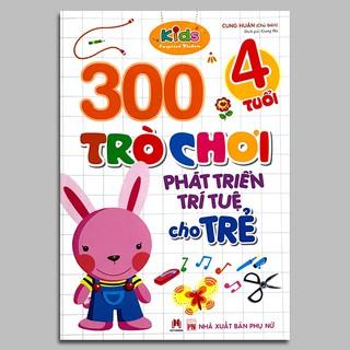 Sách - 300 trò chơi phát triển trí tuệ cho trẻ 4 tuổi