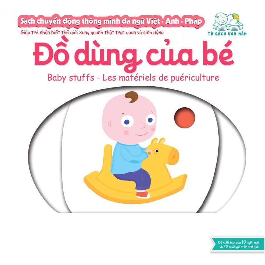Sách chuyển động thông minh đa ngữ Việt - Anh - Pháp: Đồ dùng của bé – Baby Stuffs – Les matériels d