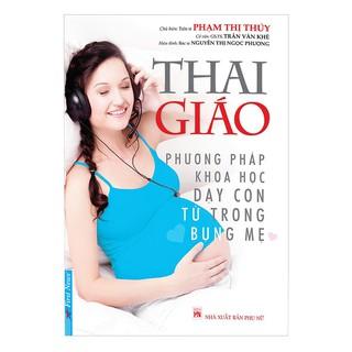[ Sách ] Thai Giáo - Phương Pháp Khoa Học Dạy Con Từ Trong Bụng Mẹ (Tái Bản)