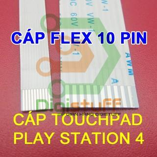 Cáp touchpad Play Station 4 PS4 10 pin AWM 20624 AWM 20706 thay cáp Xinya CviLux HAMBURG-SH-HF High-Tek JI-HAW