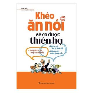 Sách - Khéo Ăn Nói Sẽ Có Được Thiên Hạ (Bìa Mềm) (Tái Bản 2018)