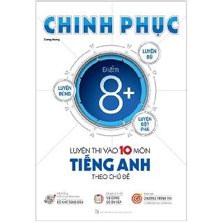 Sách - Chinh phục luyện thi vào lớp 10 môn tiếng anh theo chủ đề