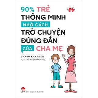 Sách - 90% Trẻ Thông Minh Nhờ Cách Trò Chuyện Đúng Đắn Của Cha Mẹ - NXB Kim Đồng